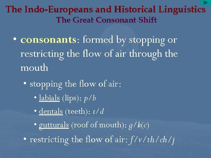 The Indo-Europeans and Historical Linguistics The Great Consonant Shift • consonants: formed by stopping