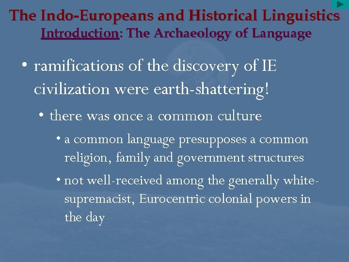 The Indo-Europeans and Historical Linguistics Introduction: The Archaeology of Language • ramifications of the