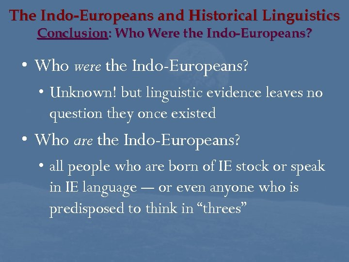 The Indo-Europeans and Historical Linguistics Conclusion: Who Were the Indo-Europeans? • Who were the