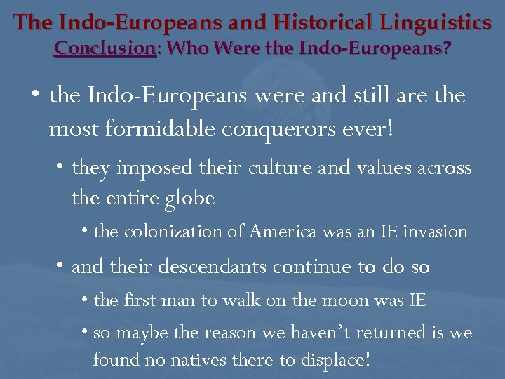 The Indo-Europeans and Historical Linguistics Conclusion: Who Were the Indo-Europeans? • the Indo-Europeans were