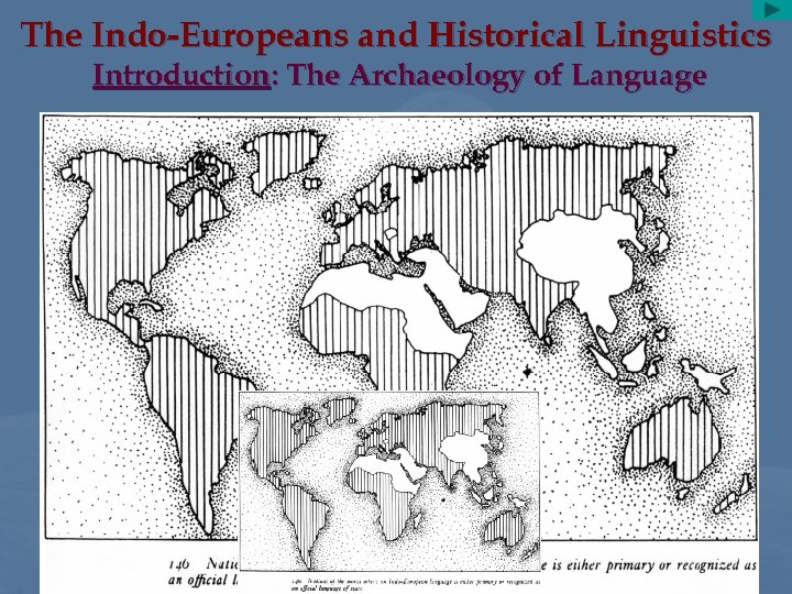 The Indo-Europeans and Historical Linguistics Introduction: The Archaeology of Language • today more than