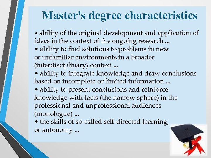 Master's degree characteristics • ability of the original development and application of ideas in