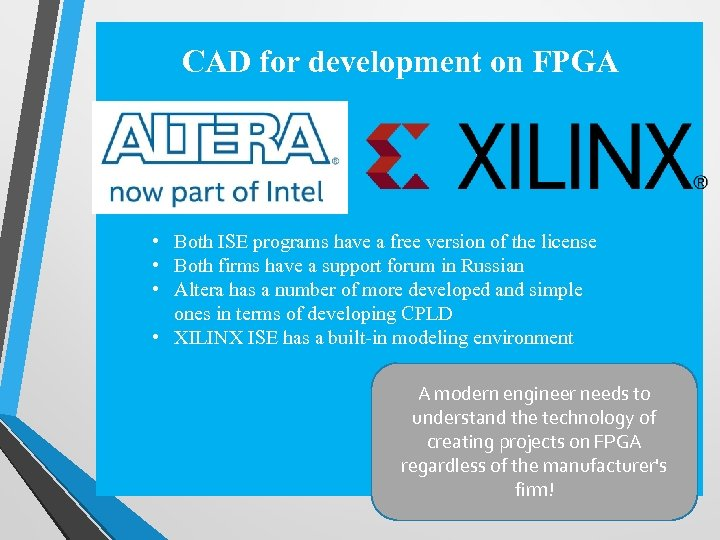 CAD for development on FPGA • Both ISE programs have a free version of