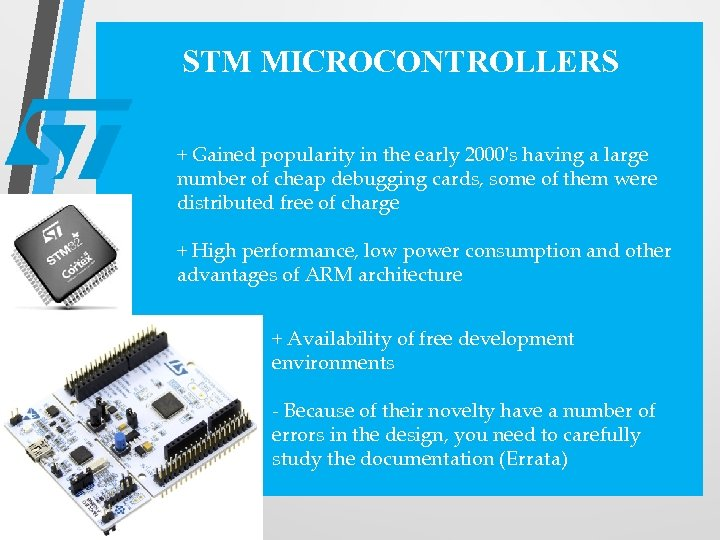 STM MICROCONTROLLERS + Gained popularity in the early 2000's having a large number of