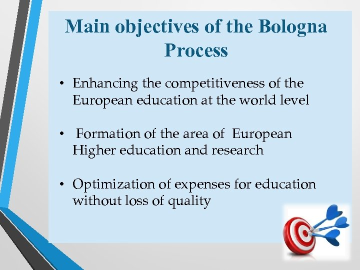 Main objectives of the Bologna Process • Enhancing the competitiveness of the European education