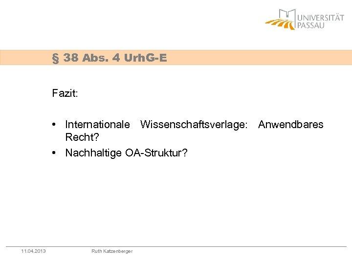 § 38 Abs. 4 Urh. G-E Fazit: • Internationale Wissenschaftsverlage: Anwendbares Recht? • Nachhaltige