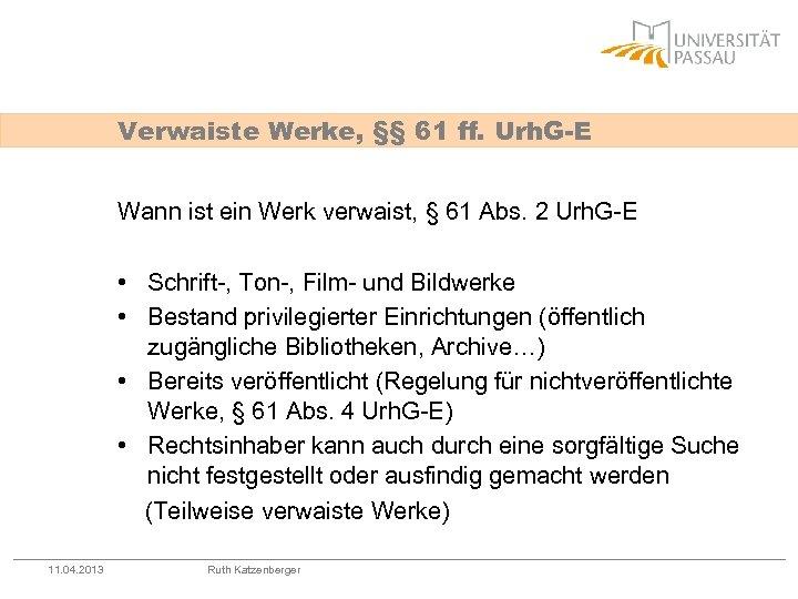 Verwaiste Werke, §§ 61 ff. Urh. G-E Wann ist ein Werk verwaist, § 61