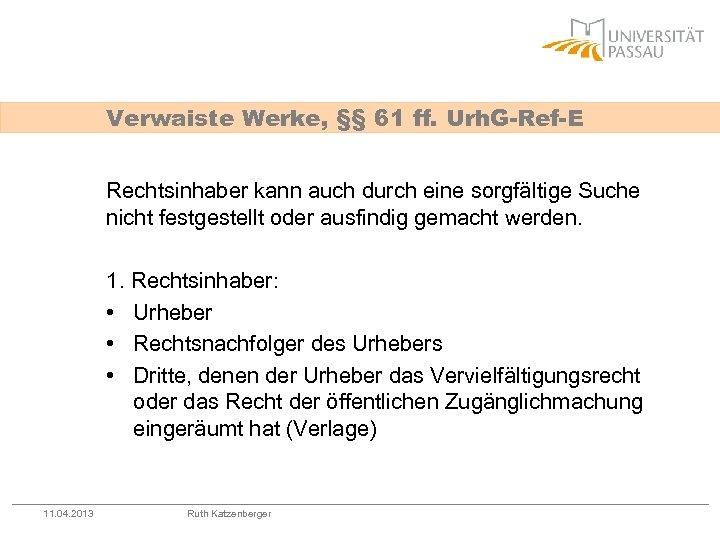 Verwaiste Werke, §§ 61 ff. Urh. G-Ref-E Rechtsinhaber kann auch durch eine sorgfältige Suche