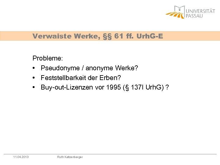 Verwaiste Werke, §§ 61 ff. Urh. G-E Probleme: • Pseudonyme / anonyme Werke? •