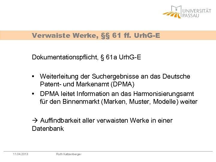 Verwaiste Werke, §§ 61 ff. Urh. G-E Dokumentationspflicht, § 61 a Urh. G-E •
