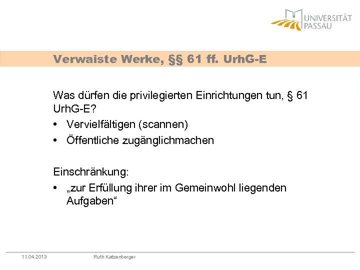 Verwaiste Werke, §§ 61 ff. Urh. G-E Was dürfen die privilegierten Einrichtungen tun, §