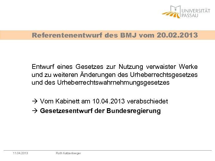 Referentenentwurf des BMJ vom 20. 02. 2013 Entwurf eines Gesetzes zur Nutzung verwaister Werke