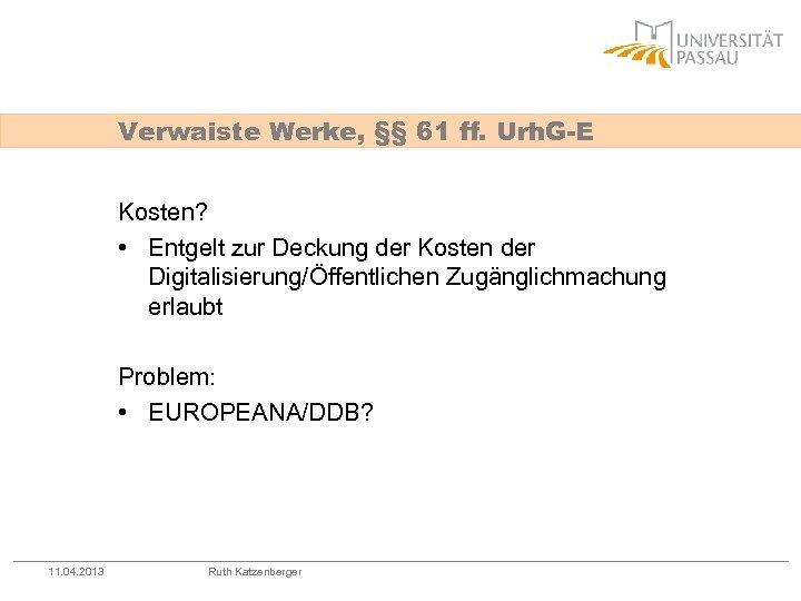 Verwaiste Werke, §§ 61 ff. Urh. G-E Kosten? • Entgelt zur Deckung der Kosten