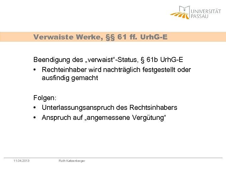 """Verwaiste Werke, §§ 61 ff. Urh. G-E Beendigung des """"verwaist""""-Status, § 61 b Urh."""