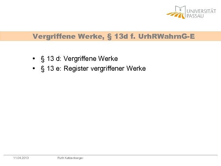 Vergriffene Werke, § 13 d f. Urh. RWahrn. G-E • § 13 d: Vergriffene