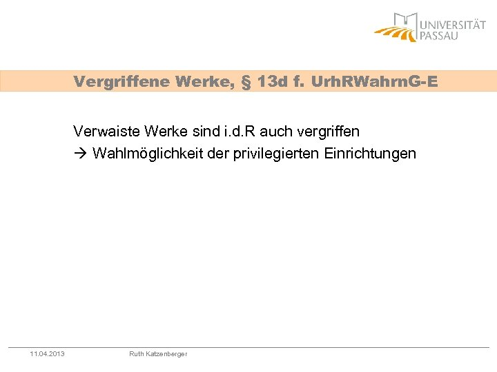 Vergriffene Werke, § 13 d f. Urh. RWahrn. G-E Verwaiste Werke sind i. d.