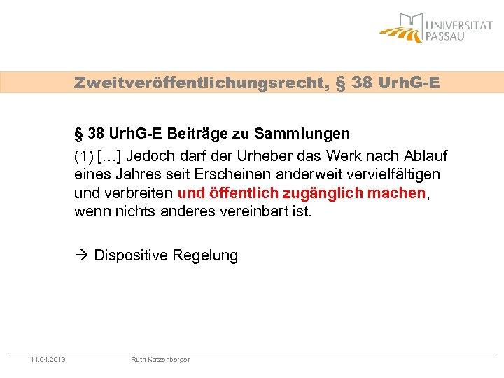 Zweitveröffentlichungsrecht, § 38 Urh. G-E Beiträge zu Sammlungen (1) […] Jedoch darf der Urheber