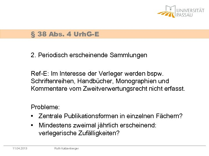 § 38 Abs. 4 Urh. G-E 2. Periodisch erscheinende Sammlungen Ref-E: Im Interesse der
