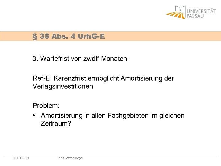 § 38 Abs. 4 Urh. G-E 3. Wartefrist von zwölf Monaten: Ref-E: Karenzfrist ermöglicht