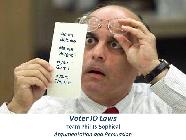 Adam Behnke Marisa Greguoli Ryan Sikma Susan Theisen Voter ID Laws Team Phil-Is-Sophical Argumentation