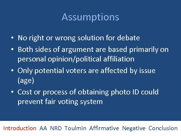 Assumptions • No right or wrong solution for debate • Both sides of argument