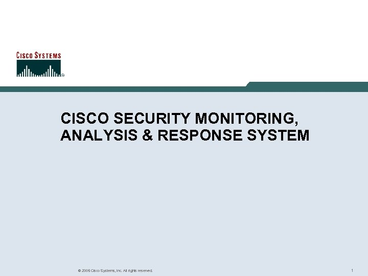 CISCO SECURITY MONITORING, ANALYSIS & RESPONSE SYSTEM © 2005 Cisco Systems, Inc. All rights