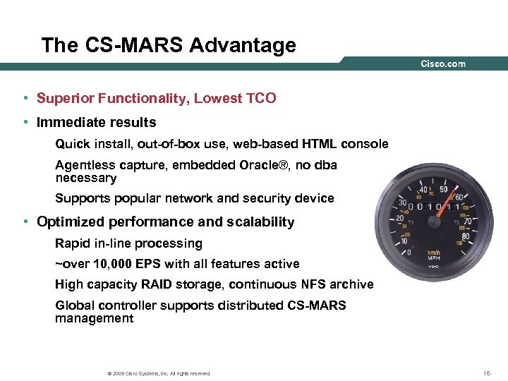 The CS-MARS Advantage • Superior Functionality, Lowest TCO • Immediate results Quick install, out-of-box