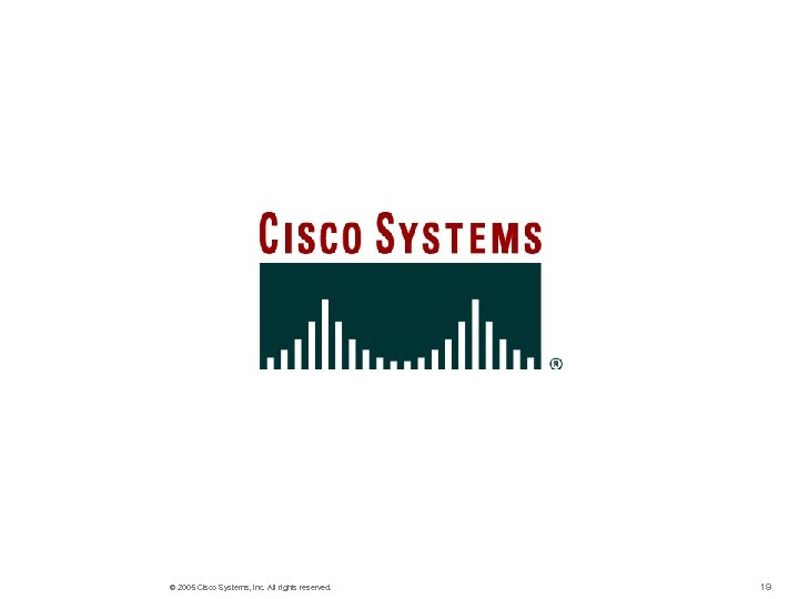 © 2005 Cisco Systems, Inc. All rights reserved. 19