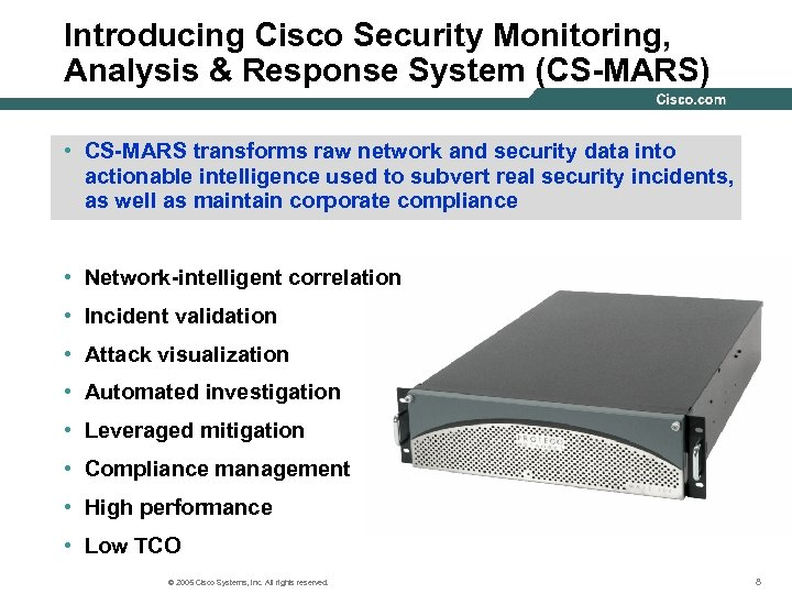 Introducing Cisco Security Monitoring, Analysis & Response System (CS-MARS) • CS-MARS transforms raw network
