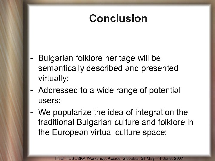 Conclusion - Bulgarian folklore heritage will be semantically described and presented virtually; - Addressed