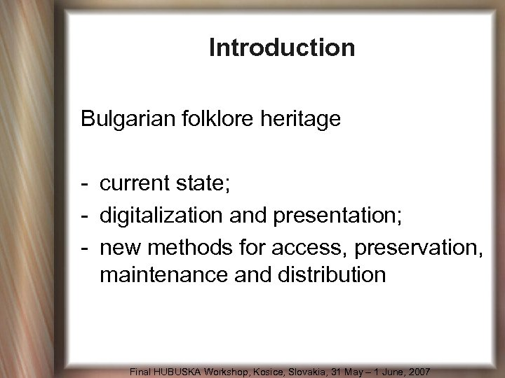 Introduction Bulgarian folklore heritage - current state; - digitalization and presentation; - new methods