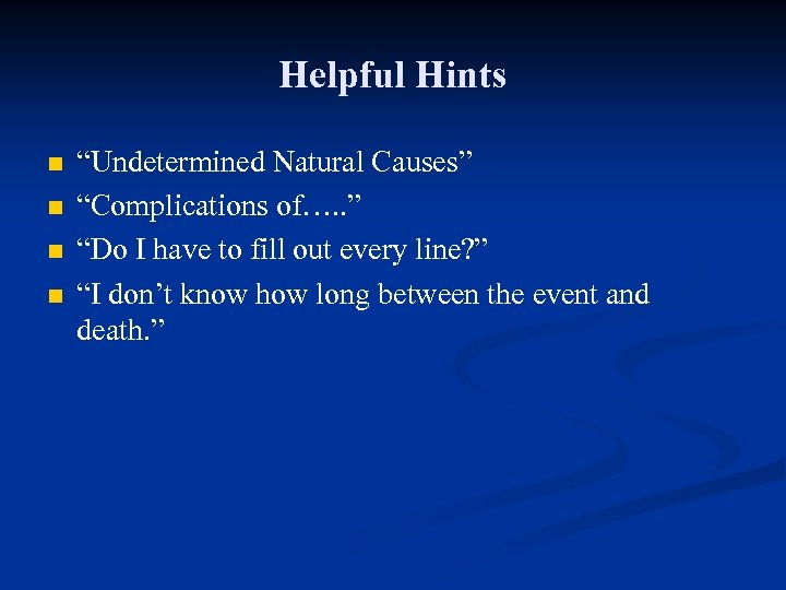 """Helpful Hints n n """"Undetermined Natural Causes"""" """"Complications of…. . """" """"Do I have"""