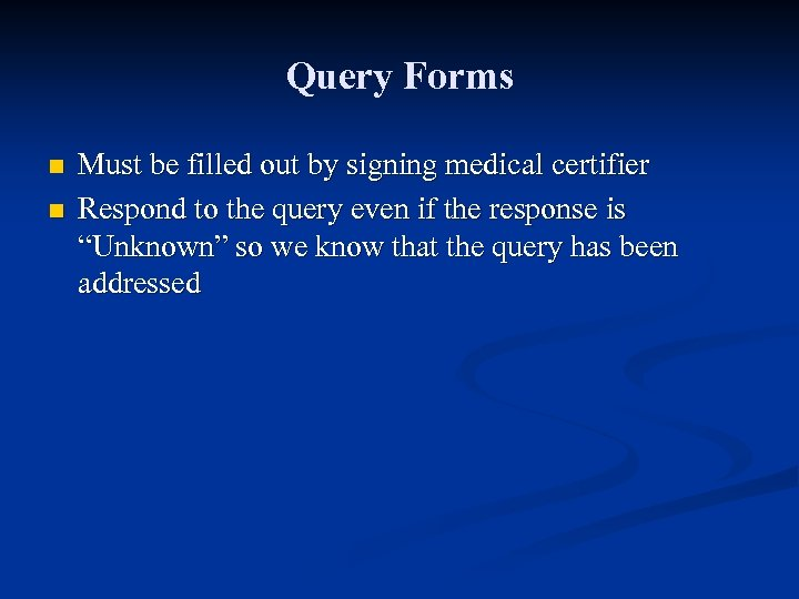Query Forms n n Must be filled out by signing medical certifier Respond to