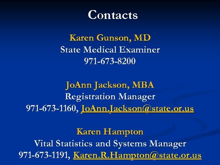 Contacts Karen Gunson, MD State Medical Examiner 971 -673 -8200 Jo. Ann Jackson, MBA
