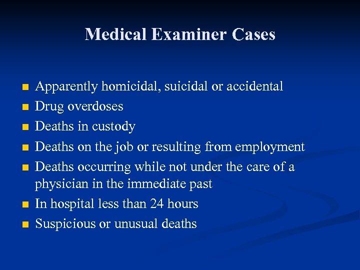 Medical Examiner Cases n n n n Apparently homicidal, suicidal or accidental Drug overdoses