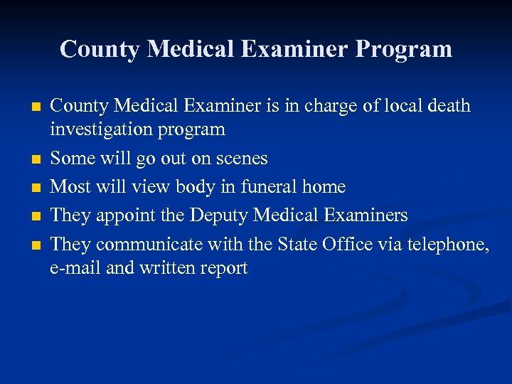 County Medical Examiner Program n n n County Medical Examiner is in charge of