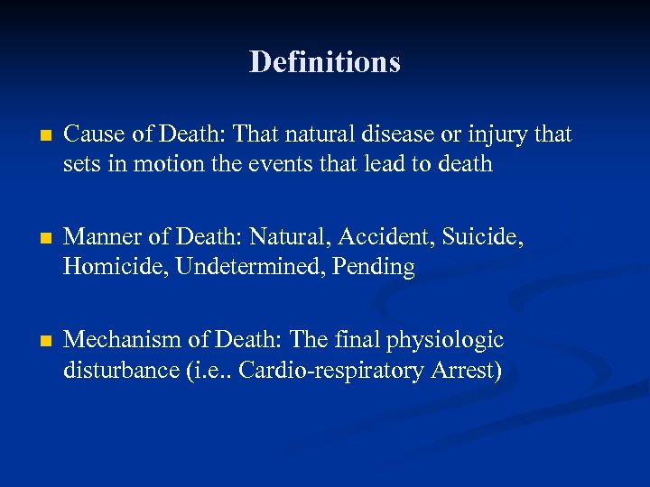 Definitions n Cause of Death: That natural disease or injury that sets in motion