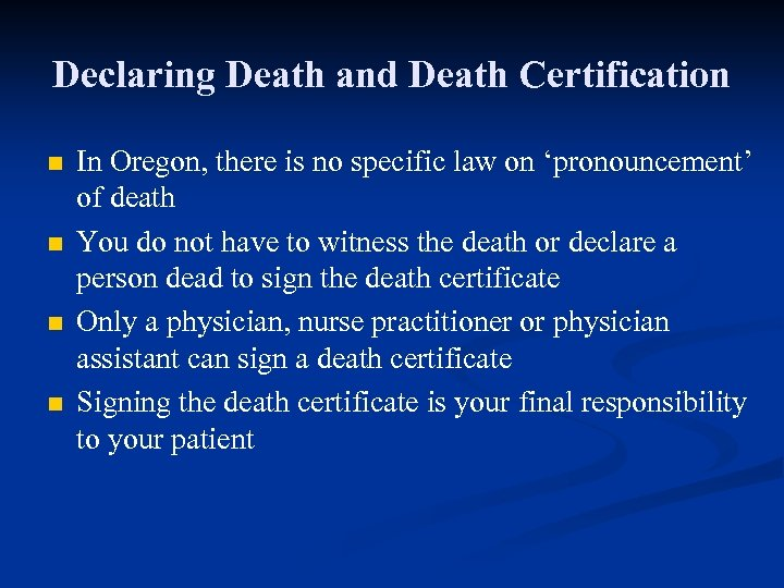 Declaring Death and Death Certification n n In Oregon, there is no specific law