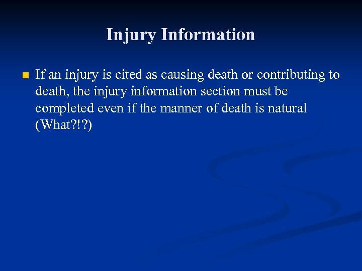 Injury Information n If an injury is cited as causing death or contributing to
