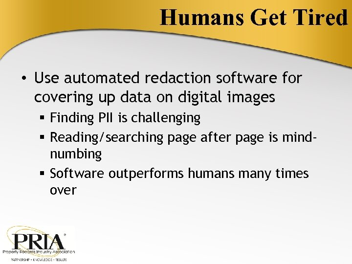 Humans Get Tired • Use automated redaction software for covering up data on digital
