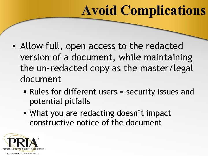 Avoid Complications • Allow full, open access to the redacted version of a document,