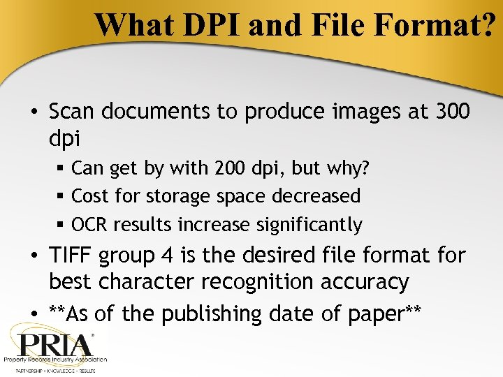 What DPI and File Format? • Scan documents to produce images at 300 dpi