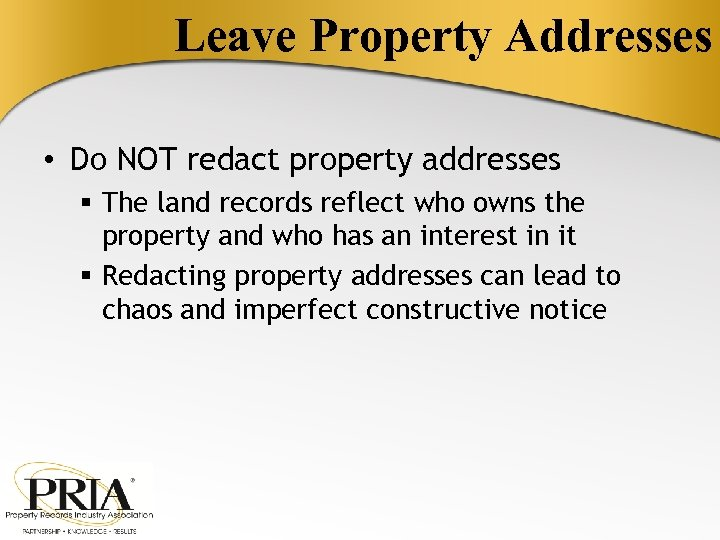 Leave Property Addresses • Do NOT redact property addresses § The land records reflect