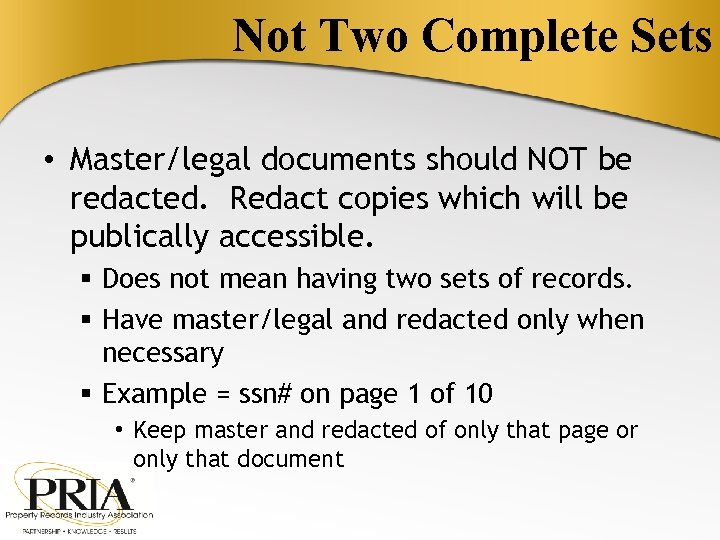 Not Two Complete Sets • Master/legal documents should NOT be redacted. Redact copies which