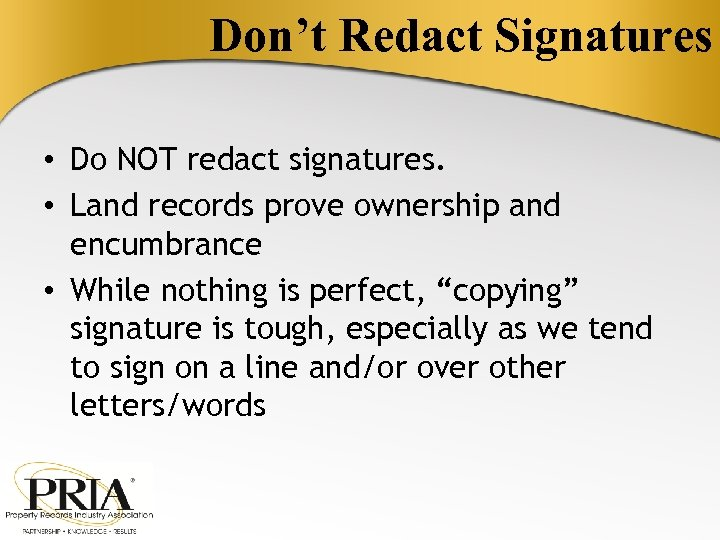 Don't Redact Signatures • Do NOT redact signatures. • Land records prove ownership and