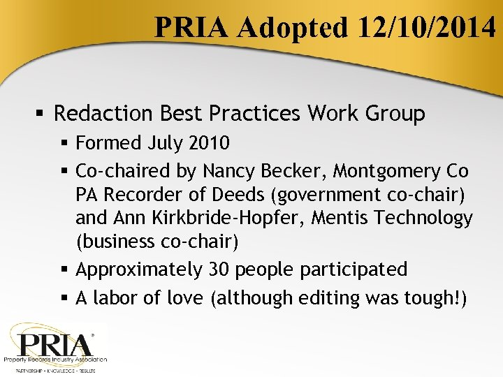 PRIA Adopted 12/10/2014 § Redaction Best Practices Work Group § Formed July 2010 §
