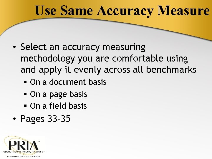 Use Same Accuracy Measure • Select an accuracy measuring methodology you are comfortable using