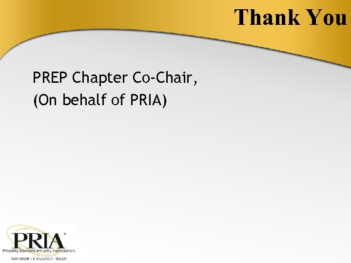 Thank You PREP Chapter Co-Chair, (On behalf of PRIA)
