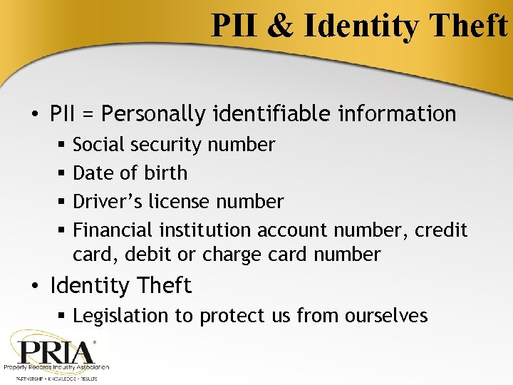 PII & Identity Theft • PII = Personally identifiable information § § Social security