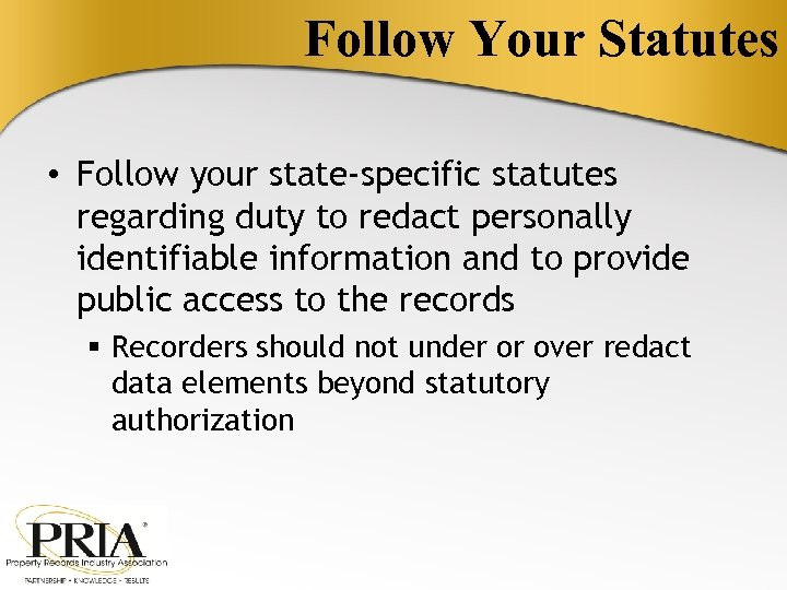 Follow Your Statutes • Follow your state-specific statutes regarding duty to redact personally identifiable
